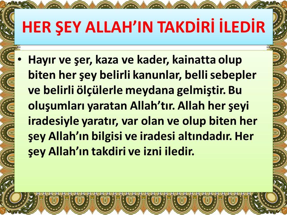 HER ŞEY ALLAH'IN TAKDİRİ İLEDİR