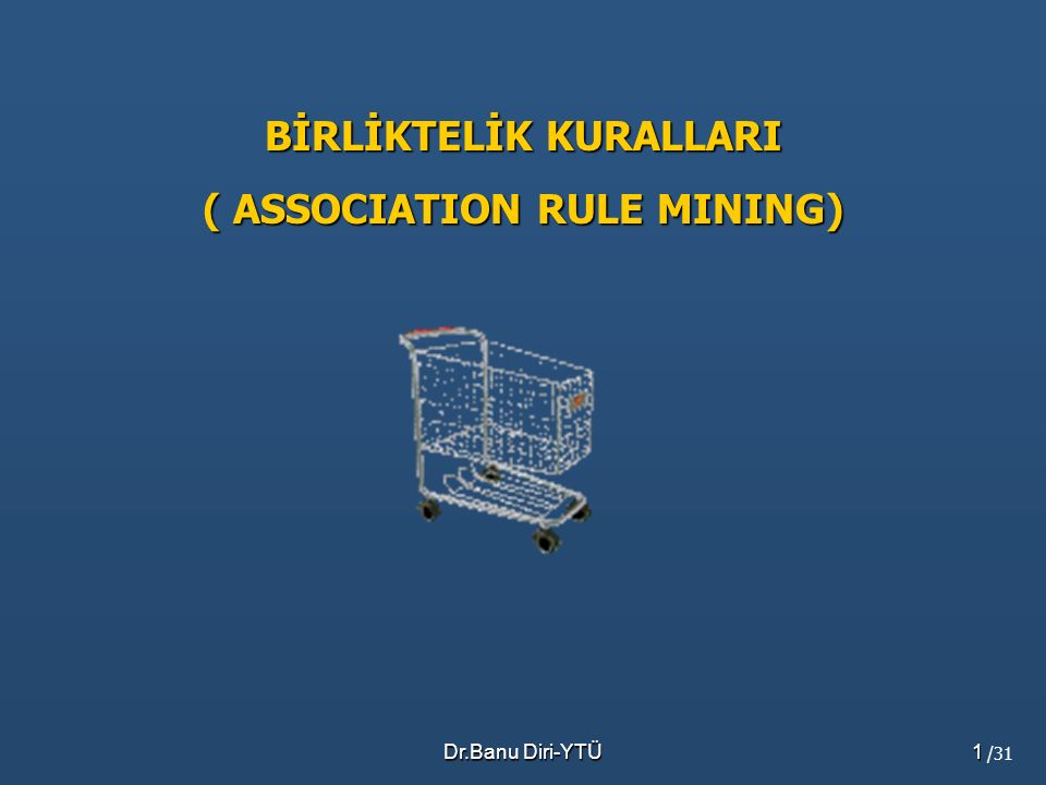 BİRLİKTELİK KURALLARI ( ASSOCIATION RULE MINING)