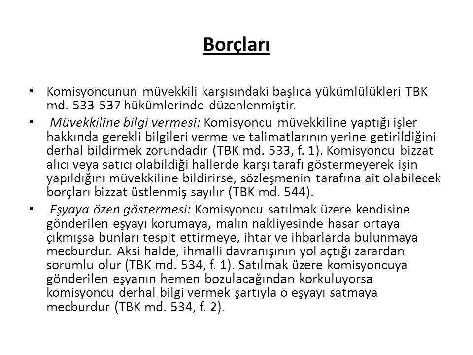Borçları Komisyoncunun müvekkili karşısındaki başlıca yükümlülükleri TBK md. 533-537 hükümlerinde düzenlenmiştir.