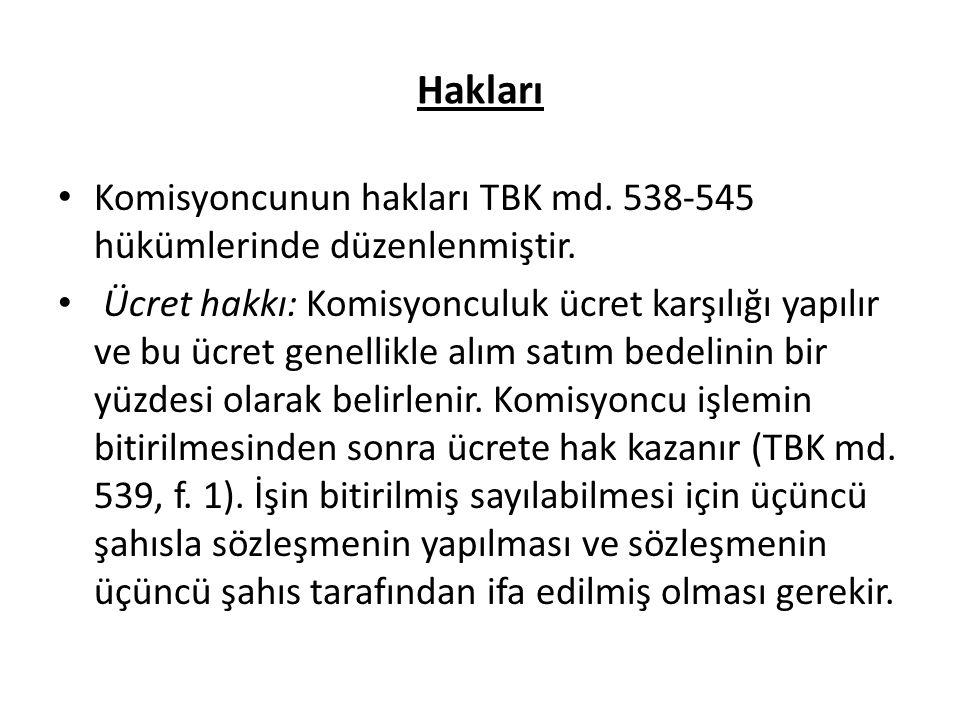 Hakları Komisyoncunun hakları TBK md. 538-545 hükümlerinde düzenlenmiştir.