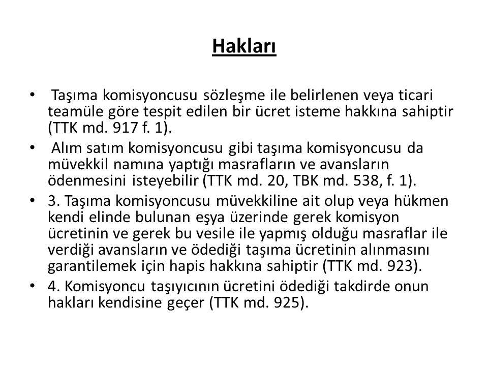 Hakları Taşıma komisyoncusu sözleşme ile belirlenen veya ticari teamüle göre tespit edilen bir ücret isteme hakkına sahiptir (TTK md. 917 f. 1).