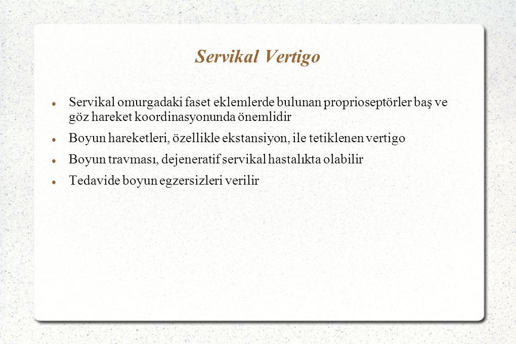 Servikal Vertigo Servikal omurgadaki faset eklemlerde bulunan proprioseptörler baş ve göz hareket koordinasyonunda önemlidir.