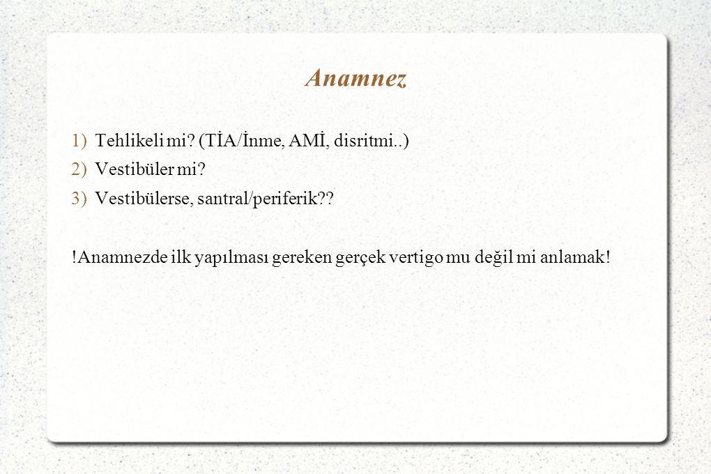 Anamnez Tehlikeli mi (TİA/İnme, AMİ, disritmi..) Vestibüler mi