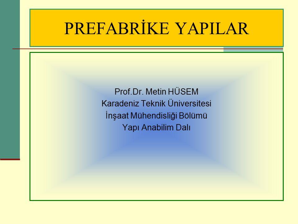 PREFABRİKE YAPILAR Prof.Dr. Metin HÜSEM Karadeniz Teknik Üniversitesi