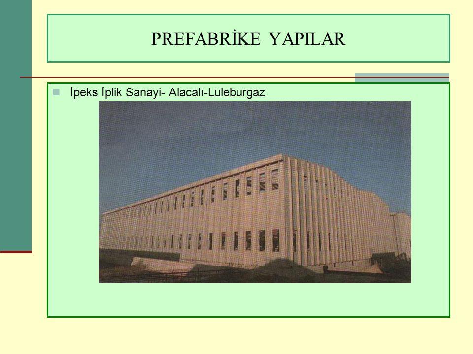 PREFABRİKE YAPILAR İpeks İplik Sanayi- Alacalı-Lüleburgaz
