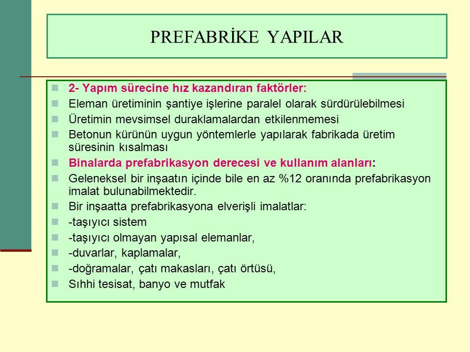 PREFABRİKE YAPILAR 2- Yapım sürecine hız kazandıran faktörler: