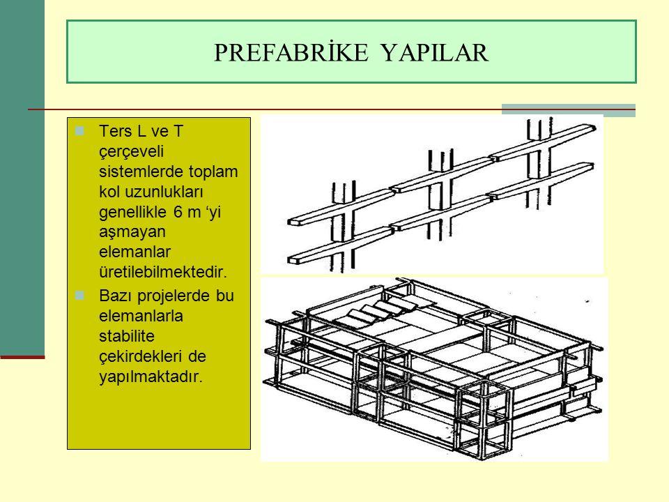 PREFABRİKE YAPILAR Ters L ve T çerçeveli sistemlerde toplam kol uzunlukları genellikle 6 m 'yi aşmayan elemanlar üretilebilmektedir.