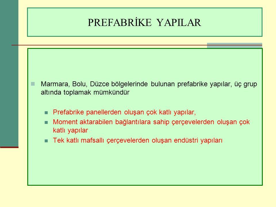 PREFABRİKE YAPILAR Marmara, Bolu, Düzce bölgelerinde bulunan prefabrike yapılar, üç grup altında toplamak mümkündür.