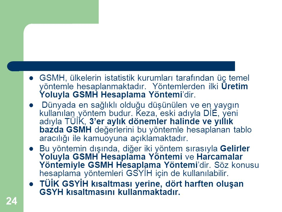GSMH, ülkelerin istatistik kurumları tarafından üç temel yöntemle hesaplanmaktadır. Yöntemlerden ilki Üretim Yoluyla GSMH Hesaplama Yöntemi'dir.