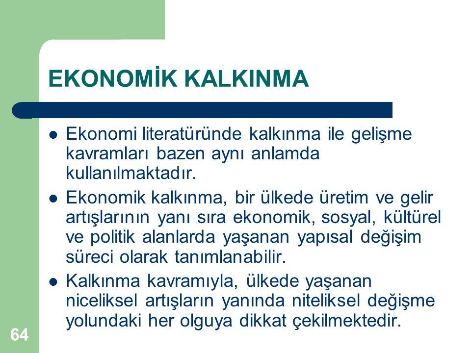 EKONOMİK KALKINMA Ekonomi literatüründe kalkınma ile gelişme kavramları bazen aynı anlamda kullanılmaktadır.