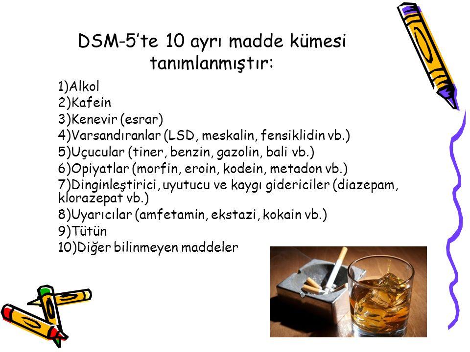 DSM-5'te 10 ayrı madde kümesi tanımlanmıştır:
