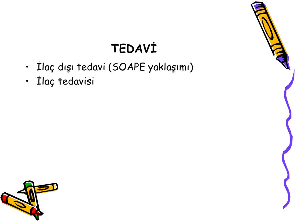 TEDAVİ İlaç dışı tedavi (SOAPE yaklaşımı) İlaç tedavisi