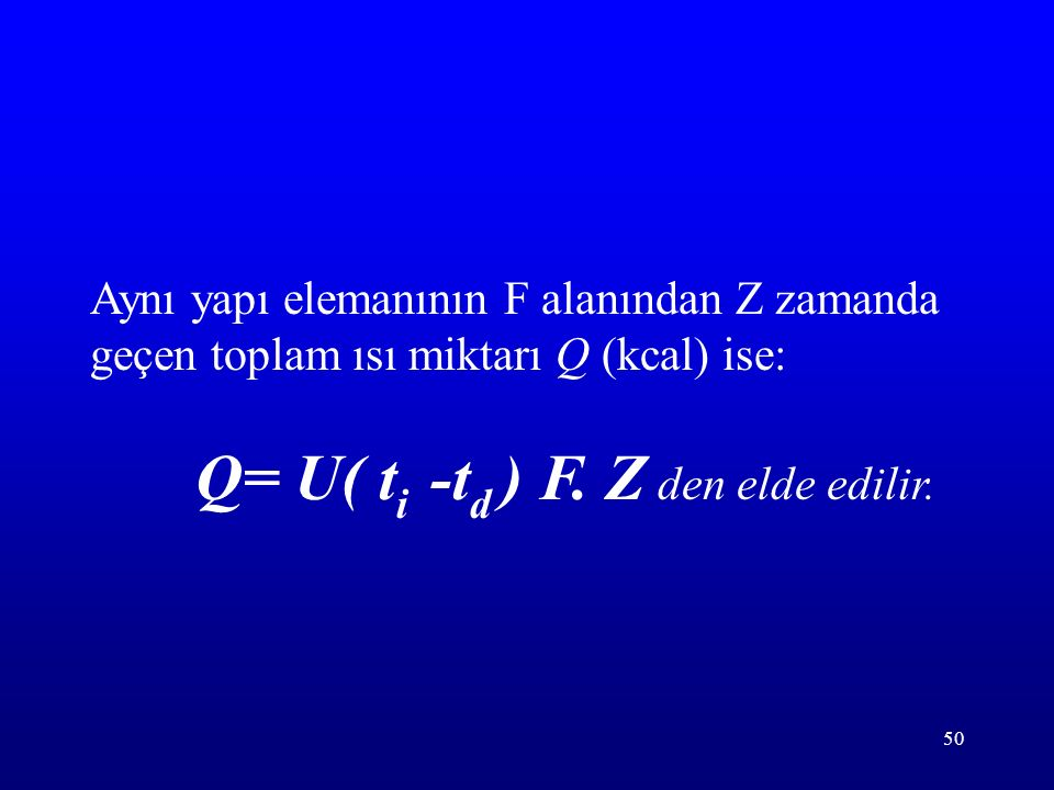 Aynı yapı elemanının F alanından Z zamanda geçen toplam ısı miktarı Q (kcal) ise: