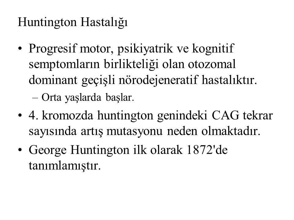 George Huntington ilk olarak 1872 de tanımlamıştır.