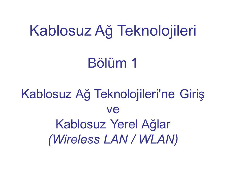 Kablosuz Ağ Teknolojileri Bölüm 1 Kablosuz Ağ Teknolojileri ne Giriş ve Kablosuz Yerel Ağlar (Wireless LAN / WLAN)