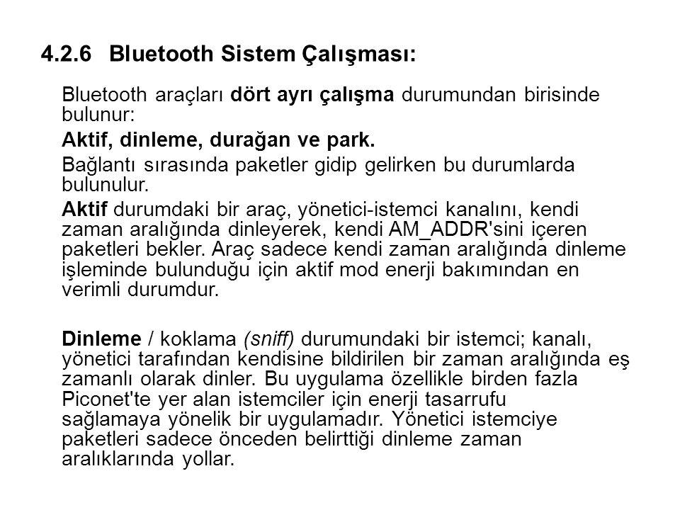 4.2.6 Bluetooth Sistem Çalışması: Bluetooth araçları dört ayrı çalışma durumundan birisinde bulunur: