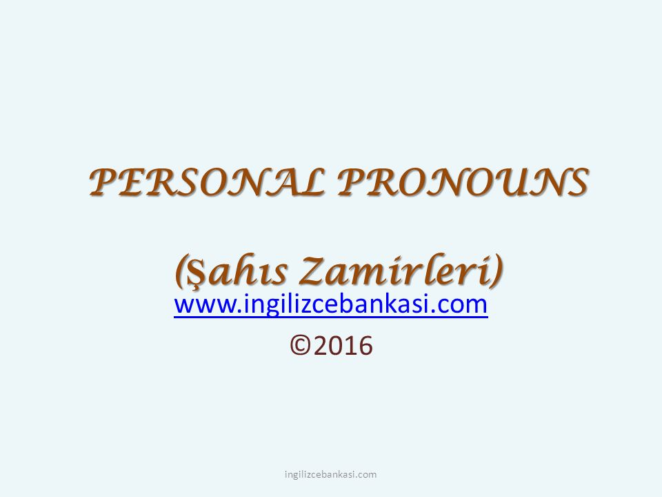 PERSONAL PRONOUNS (Şahıs Zamirleri)