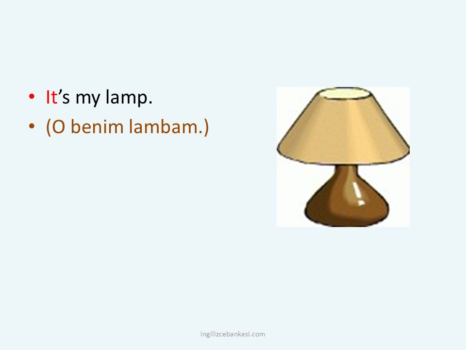 It's my lamp. (O benim lambam.) ingilizcebankasi.com