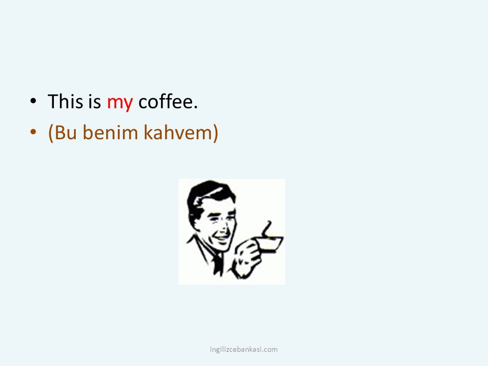This is my coffee. (Bu benim kahvem) ingilizcebankasi.com