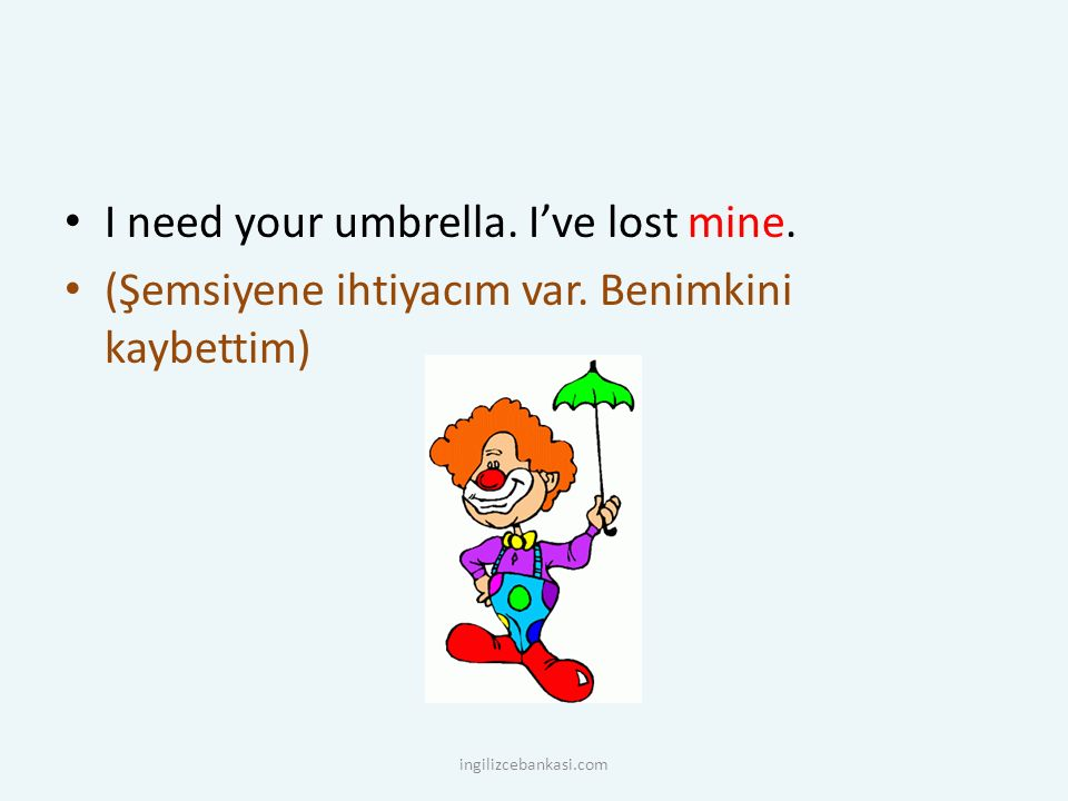 I need your umbrella. I've lost mine.