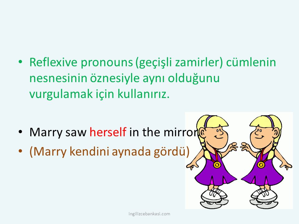 Marry saw herself in the mirror. (Marry kendini aynada gördü)