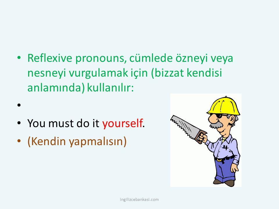 Reflexive pronouns, cümlede özneyi veya nesneyi vurgulamak için (bizzat kendisi anlamında) kullanılır: