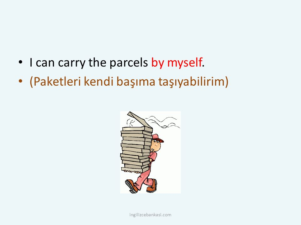 I can carry the parcels by myself.