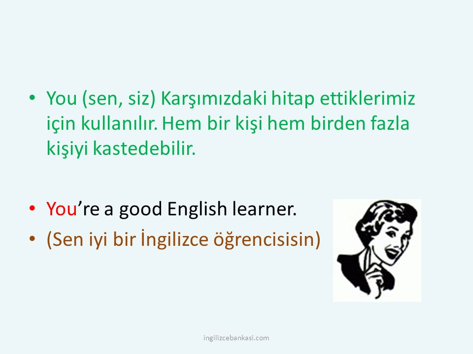 You're a good English learner. (Sen iyi bir İngilizce öğrencisisin)