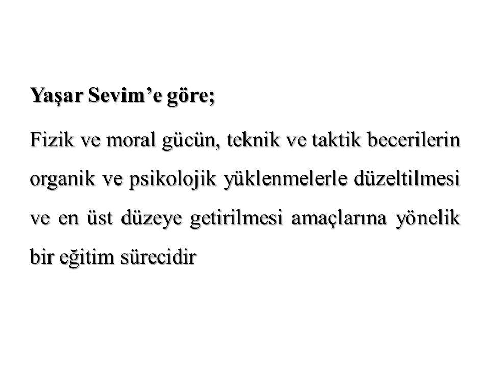 Yaşar Sevim'e göre; Fizik ve moral gücün, teknik ve taktik becerilerin organik ve psikolojik yüklenmelerle düzeltilmesi ve en üst düzeye getirilmesi amaçlarına yönelik bir eğitim sürecidir