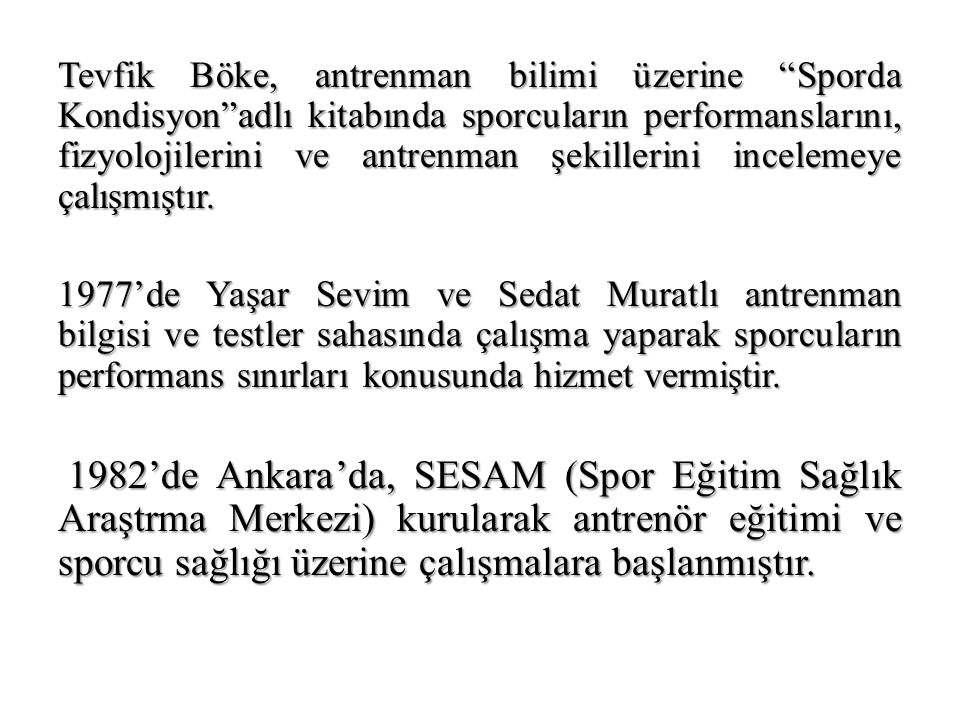 Tevfik Böke, antrenman bilimi üzerine Sporda Kondisyon adlı kitabında sporcuların performanslarını, fizyolojilerini ve antrenman şekillerini incelemeye çalışmıştır.
