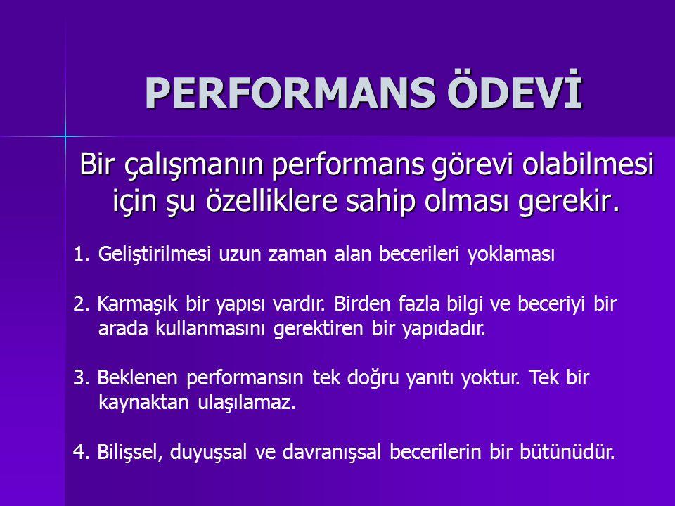 PERFORMANS ÖDEVİ Bir çalışmanın performans görevi olabilmesi için şu özelliklere sahip olması gerekir.