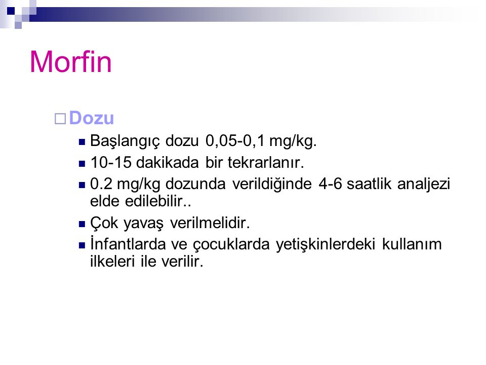 Morfin Dozu Başlangıç dozu 0,05-0,1 mg/kg.
