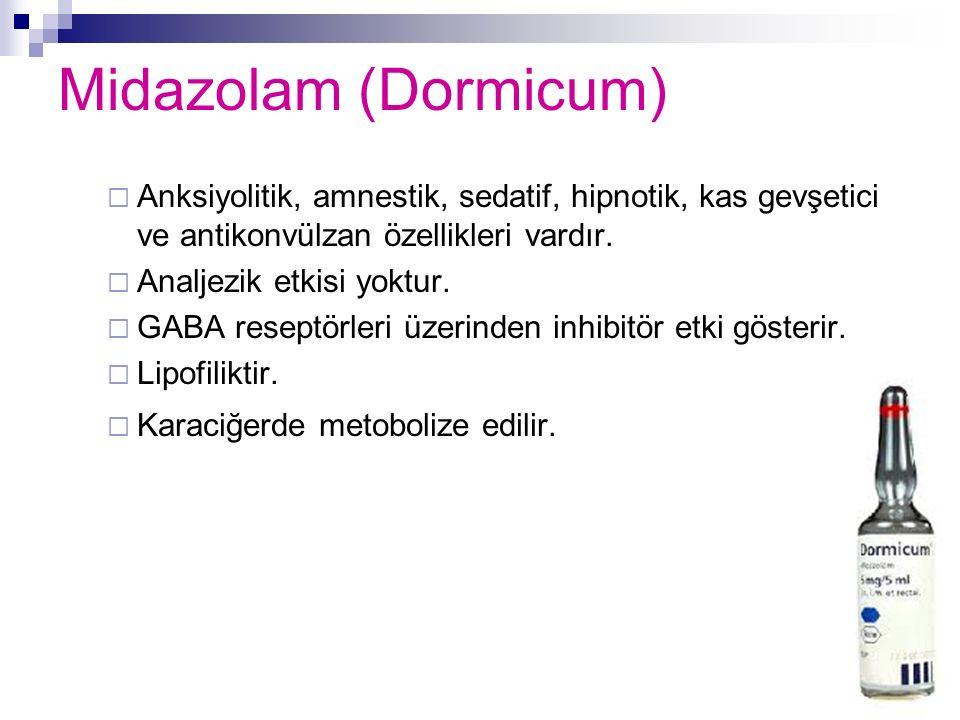 Midazolam (Dormicum) Anksiyolitik, amnestik, sedatif, hipnotik, kas gevşetici ve antikonvülzan özellikleri vardır.