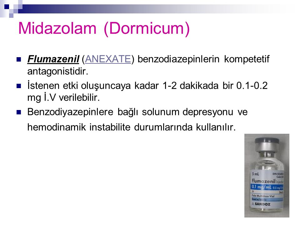 Midazolam (Dormicum) Flumazenil (ANEXATE) benzodiazepinlerin kompetetif antagonistidir.