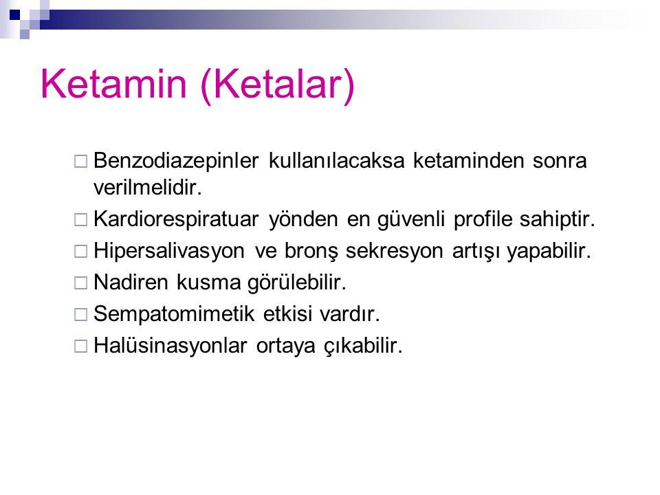 Ketamin (Ketalar) Benzodiazepinler kullanılacaksa ketaminden sonra verilmelidir. Kardiorespiratuar yönden en güvenli profile sahiptir.