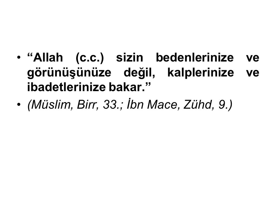 Allah (c.c.) sizin bedenlerinize ve görünüşünüze değil, kalplerinize ve ibadetlerinize bakar.
