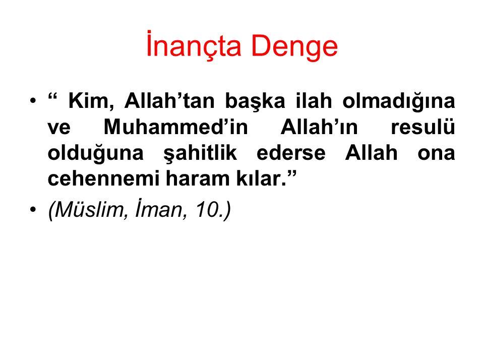 İnançta Denge Kim, Allah'tan başka ilah olmadığına ve Muhammed'in Allah'ın resulü olduğuna şahitlik ederse Allah ona cehennemi haram kılar.