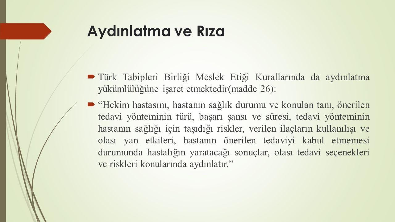Aydınlatma ve Rıza Türk Tabipleri Birliği Meslek Etiği Kurallarında da aydınlatma yükümlülüğüne işaret etmektedir(madde 26):