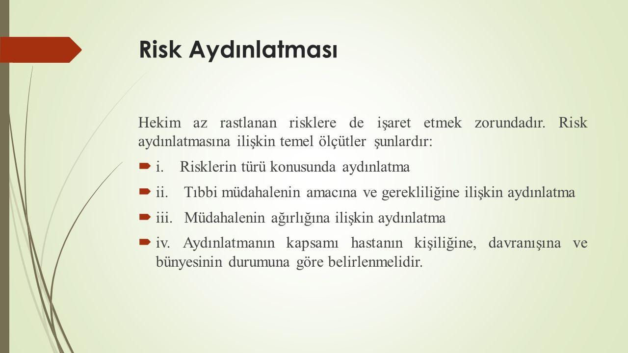 Risk Aydınlatması Hekim az rastlanan risklere de işaret etmek zorundadır. Risk aydınlatmasına ilişkin temel ölçütler şunlardır: