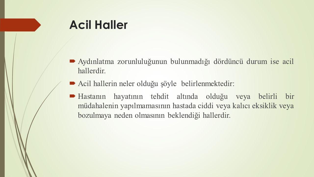 Acil Haller Aydınlatma zorunluluğunun bulunmadığı dördüncü durum ise acil hallerdir. Acil hallerin neler olduğu şöyle belirlenmektedir: