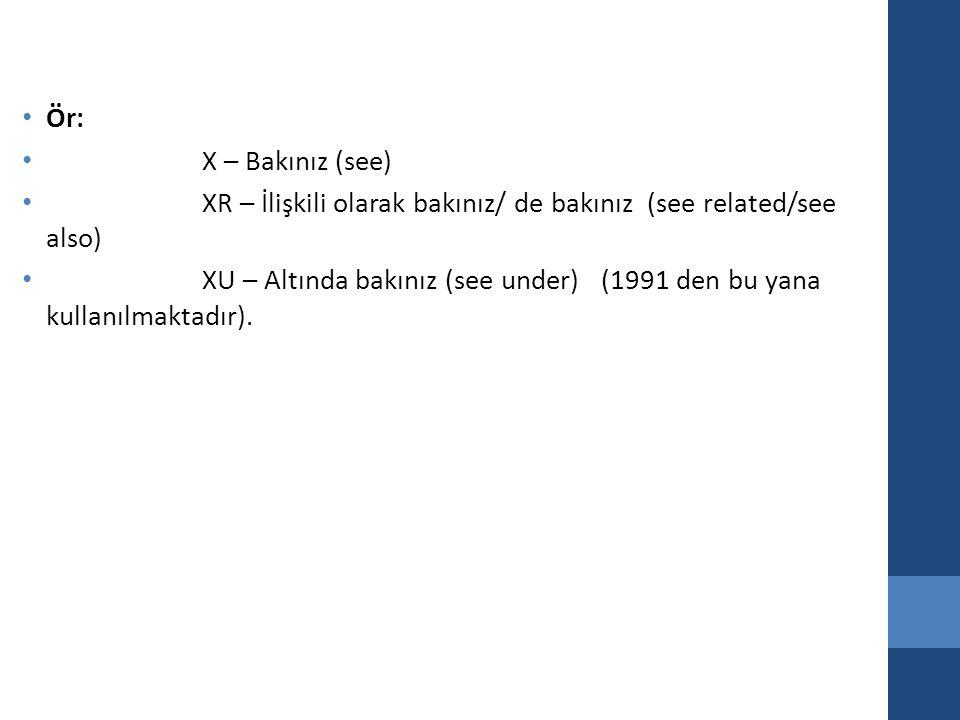 Ör: X – Bakınız (see) XR – İlişkili olarak bakınız/ de bakınız (see related/see also)