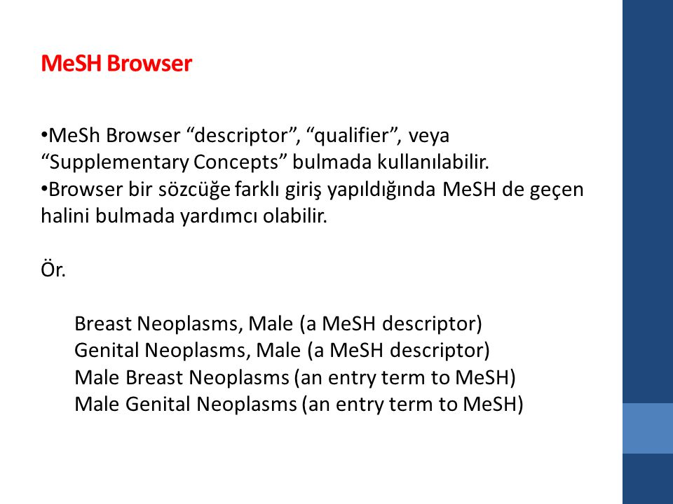 MeSH Browser MeSh Browser descriptor , qualifier , veya Supplementary Concepts bulmada kullanılabilir.
