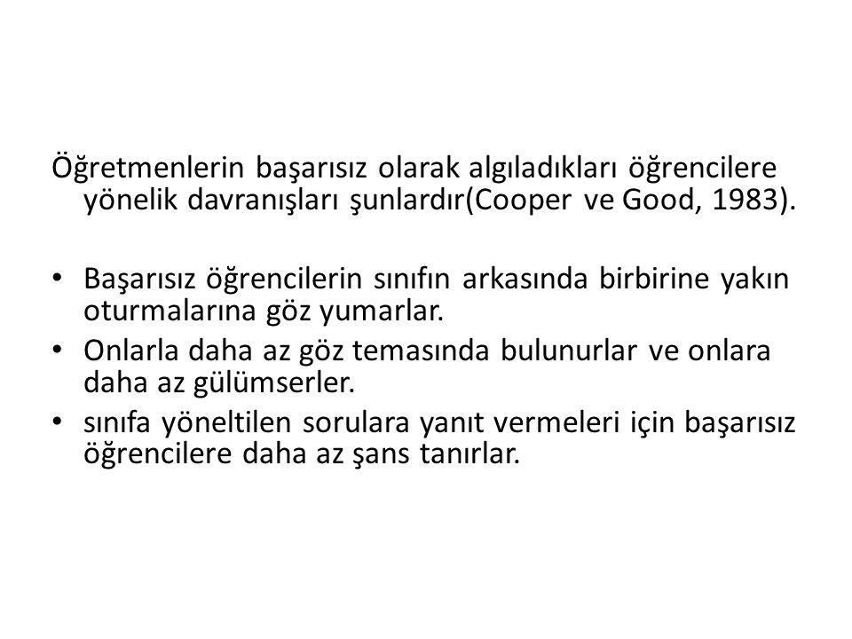 Öğretmenlerin başarısız olarak algıladıkları öğrencilere yönelik davranışları şunlardır(Cooper ve Good, 1983).