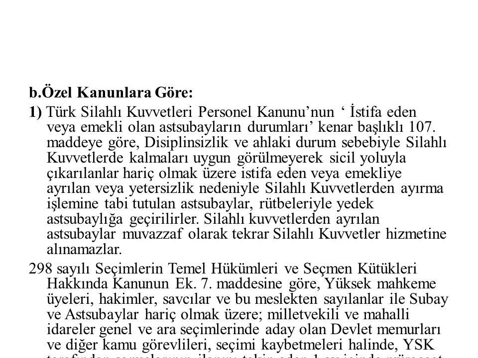 b.Özel Kanunlara Göre: 1) Türk Silahlı Kuvvetleri Personel Kanunu'nun ' İstifa eden veya emekli olan astsubayların durumları' kenar başlıklı 107.