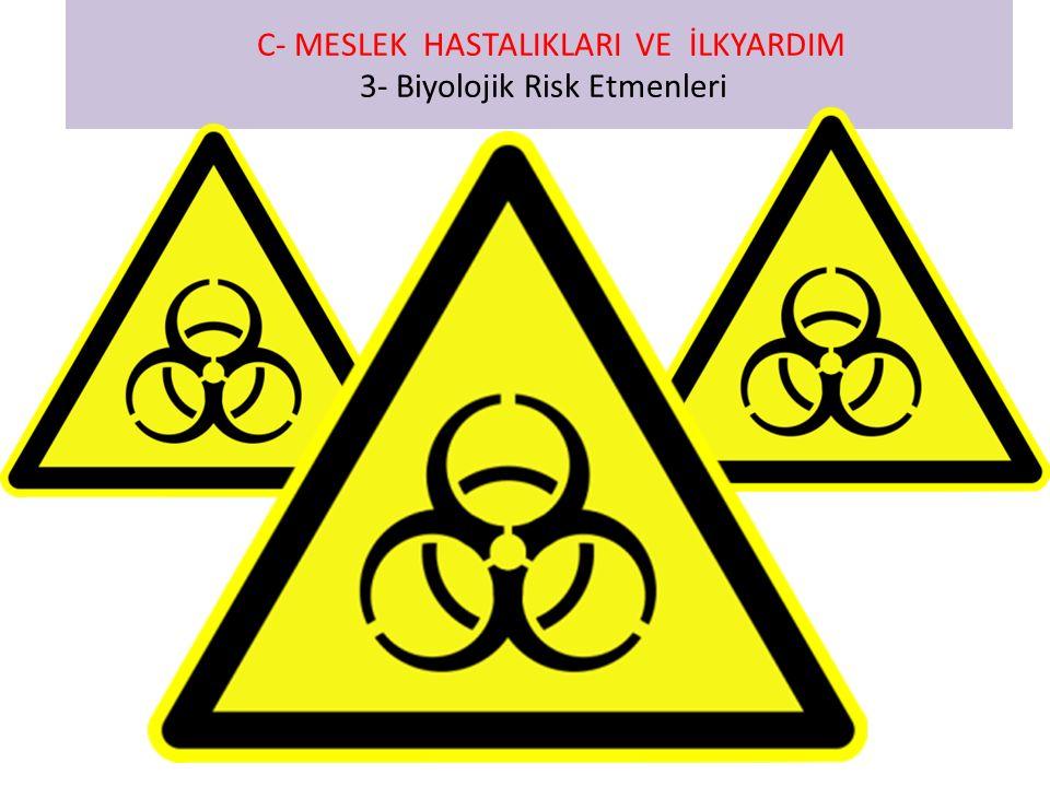 C- MESLEK HASTALIKLARI VE İLKYARDIM 3- Biyolojik Risk Etmenleri