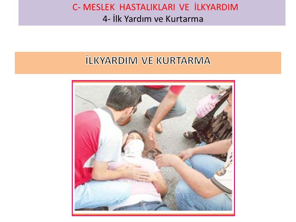 C- MESLEK HASTALIKLARI VE İLKYARDIM 4- İlk Yardım ve Kurtarma