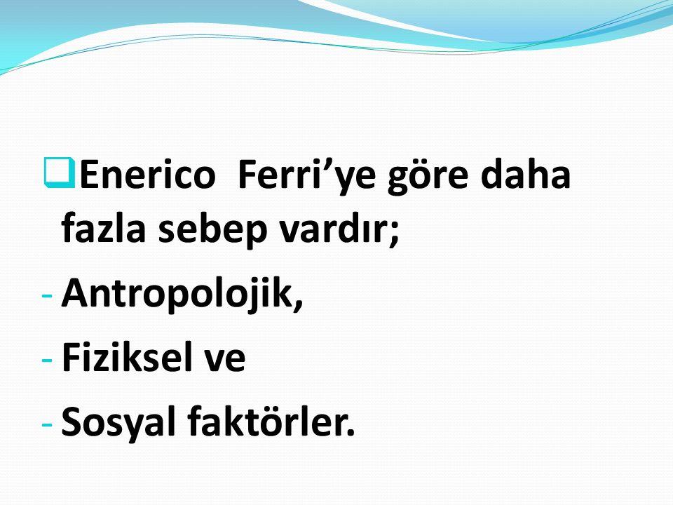 Enerico Ferri'ye göre daha fazla sebep vardır;