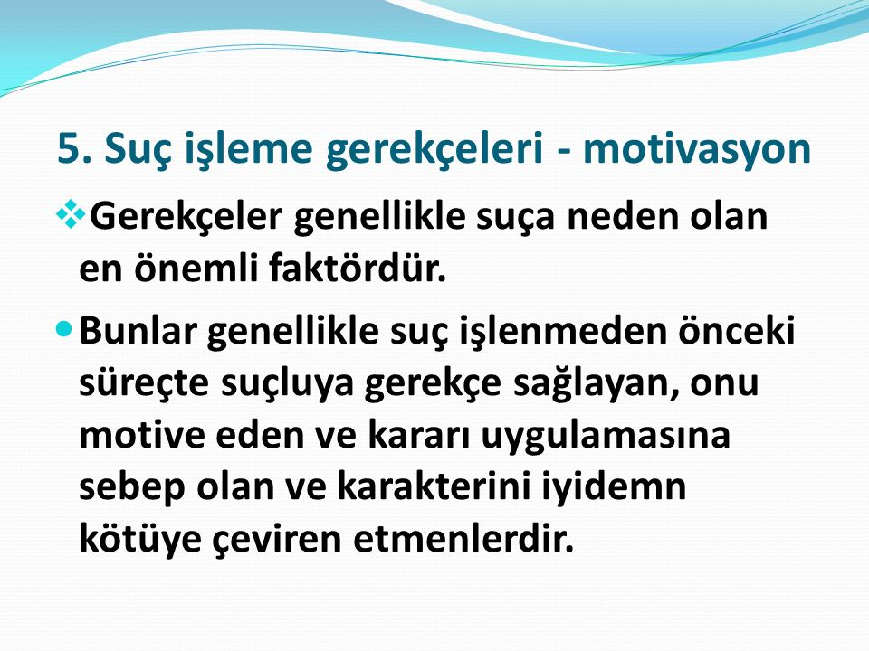 5. Suç işleme gerekçeleri - motivasyon