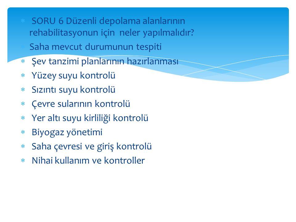 SORU 6 Düzenli depolama alanlarının rehabilitasyonun için neler yapılmalıdır