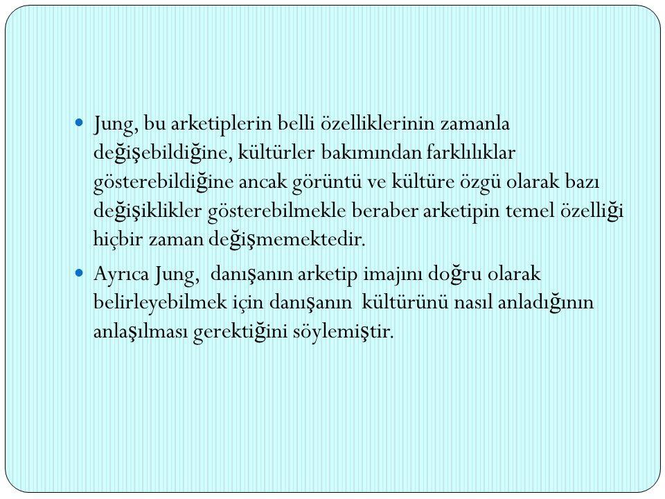 Jung, bu arketiplerin belli özelliklerinin zamanla değişebildiğine, kültürler bakımından farklılıklar gösterebildiğine ancak görüntü ve kültüre özgü olarak bazı değişiklikler gösterebilmekle beraber arketipin temel özelliği hiçbir zaman değişmemektedir.